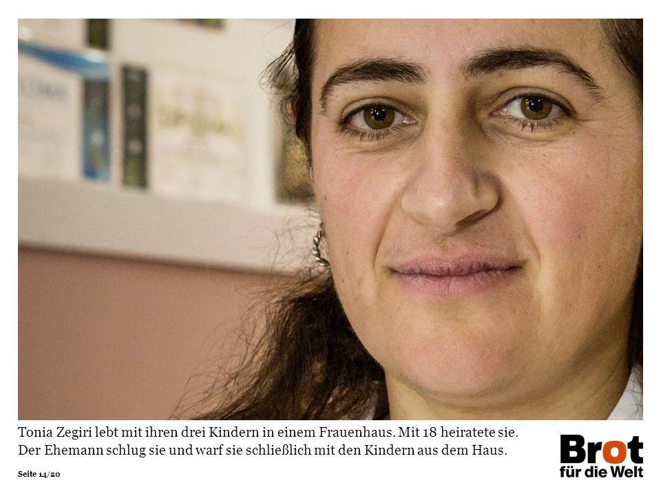 Seite 14/20 Tonia Zegiri lebt mit ihren drei Kindern in einem Frauenhaus. Mit 18 heiratete sie. Der Ehemann schlug sie und warf sie schließlich mit de