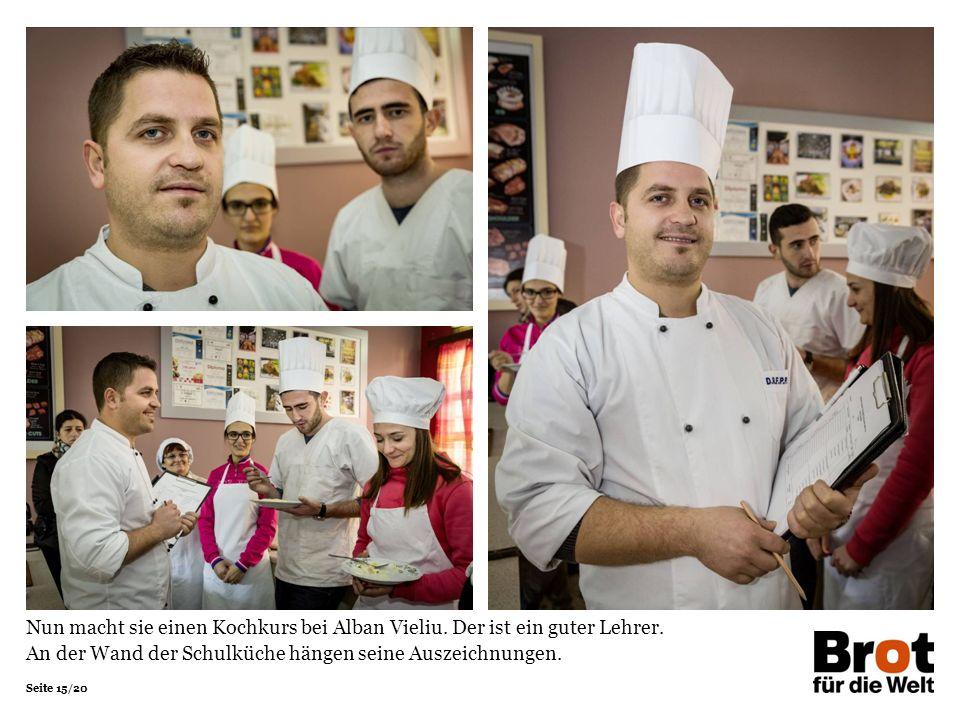 Seite 15/20 Nun macht sie einen Kochkurs bei Alban Vieliu. Der ist ein guter Lehrer. An der Wand der Schulküche hängen seine Auszeichnungen.