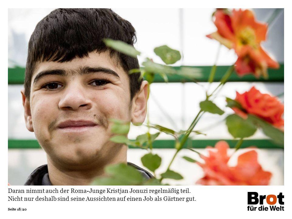 Seite 18/20 Daran nimmt auch der Roma-Junge Kristjan Jonuzi regelmäßig teil. Nicht nur deshalb sind seine Aussichten auf einen Job als Gärtner gut.