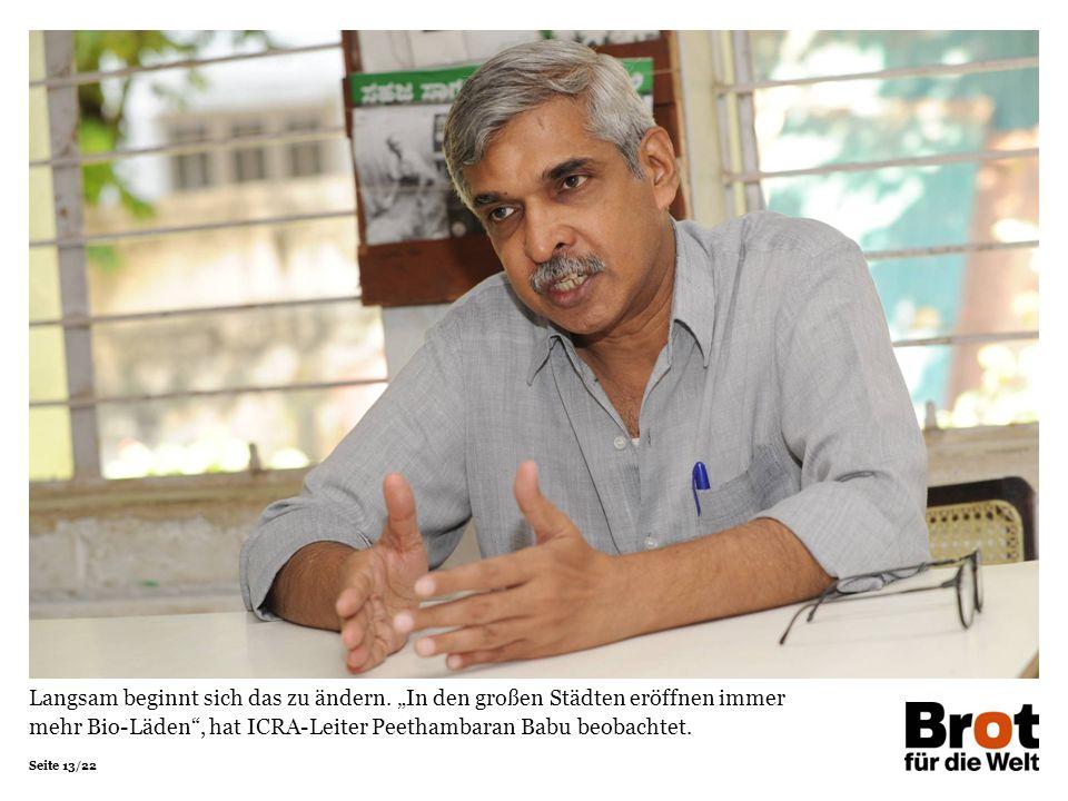"""Seite 13/22 Langsam beginnt sich das zu ändern. """"In den großen Städten eröffnen immer mehr Bio-Läden"""", hat ICRA-Leiter Peethambaran Babu beobachtet"""