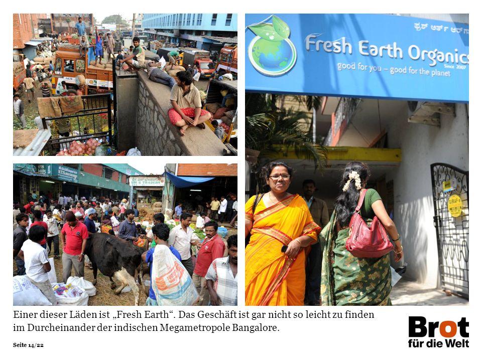 """Seite 14/22 Einer dieser Läden ist """"Fresh Earth"""". Das Geschäft ist gar nicht so leicht zu finden im Durcheinander der indischen Megametropole Bangalor"""