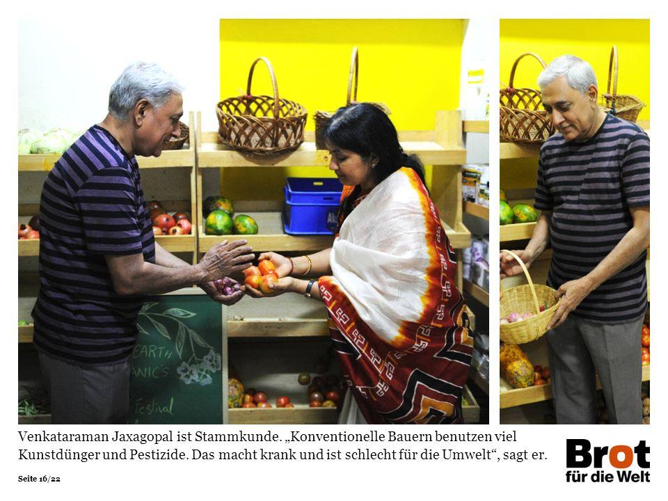 """Seite 16/22 Venkataraman Jaxagopal ist Stammkunde. """"Konventionelle Bauern benutzen viel Kunstdünger und Pestizide. Das macht krank und ist schlecht fü"""