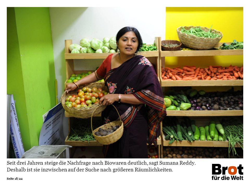 Seite 18/22 Seit drei Jahren steige die Nachfrage nach Biowaren deutlich, sagt Sumana Reddy. Deshalb ist sie inzwischen auf der Suche nach größeren Rä