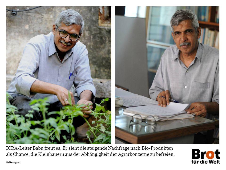 Seite 19/22 ICRA-Leiter Babu freut es. Er sieht die steigende Nachfrage nach Bio-Produkten als Chance, die Kleinbauern aus der Abhängigkeit der Agrark