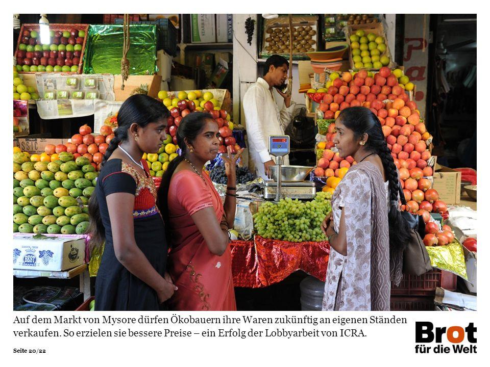 Seite 20/22 Auf dem Markt von Mysore dürfen Ökobauern ihre Waren zukünftig an eigenen Ständen verkaufen. So erzielen sie bessere Preise – ein Erfolg d