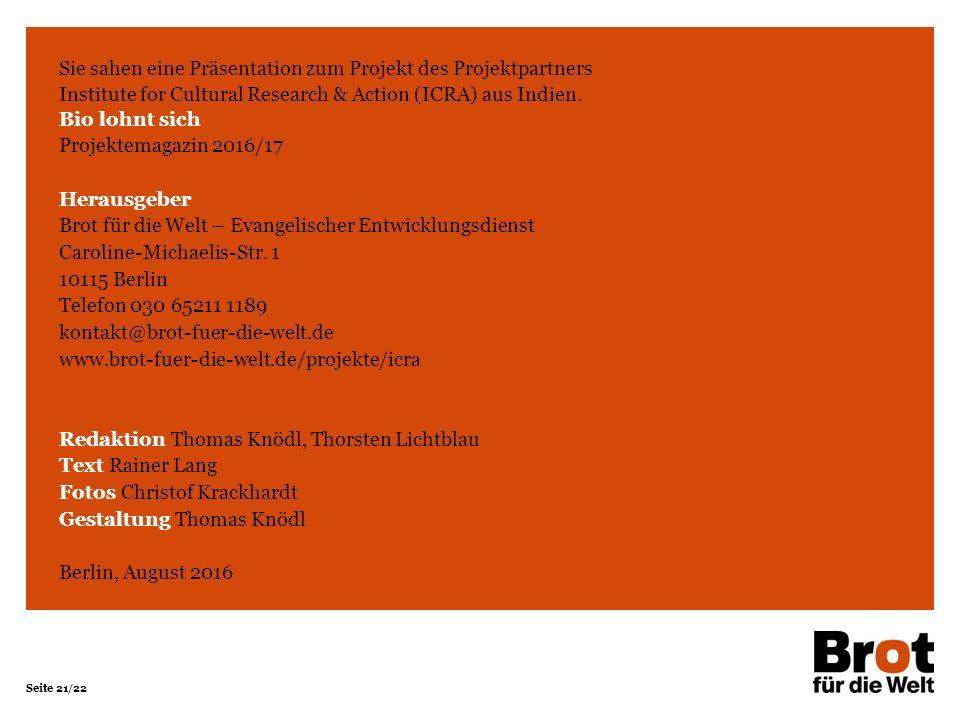 Seite 21/22 Sie sahen eine Präsentation zum Projekt des Projektpartners Institute for Cultural Research & Action (ICRA) aus Indien. Bio lohnt sich Pro