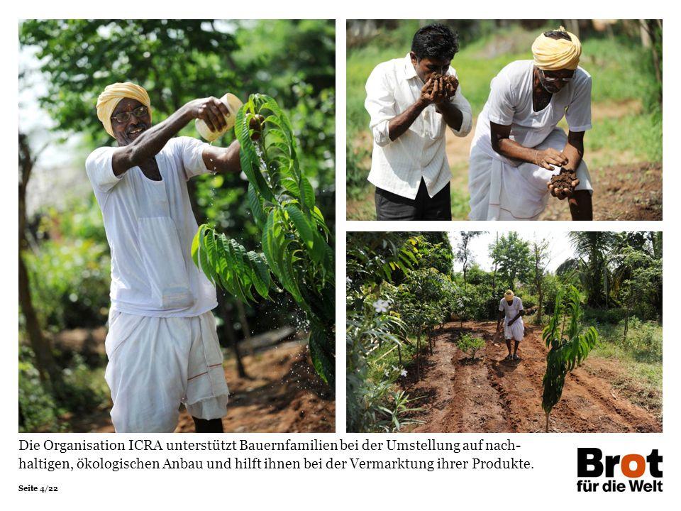 Seite 4/22 Die Organisation ICRA unterstützt Bauernfamilien bei der Umstellung auf nach- haltigen, ökologischen Anbau und hilft ihnen bei der Vermarktung ihrer Produkte.