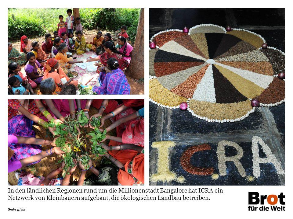 Seite 5/22 In den ländlichen Regionen rund um die Millionenstadt Bangalore hat ICRA ein Netzwerk von Kleinbauern aufgebaut, die ökologischen Landbau betreiben.