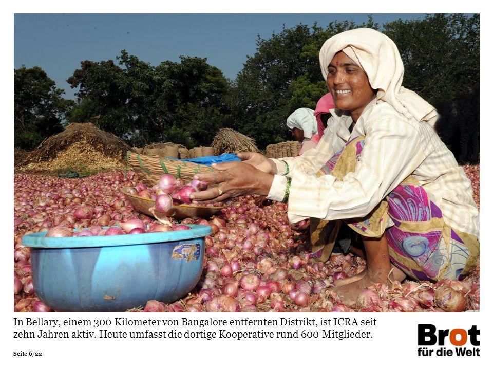 Seite 6/22 In Bellary, einem 300 Kilometer von Bangalore entfernten Distrikt, ist ICRA seit zehn Jahren aktiv. Heute umfasst die dortige Kooperative r