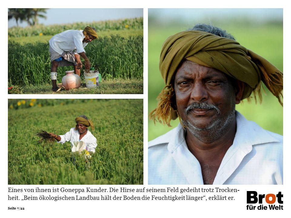 """Seite 7/22 Eines von ihnen ist Goneppa Kunder. Die Hirse auf seinem Feld gedeiht trotz Trocken- heit. """"Beim ökologischen Landbau hält der Boden die Fe"""