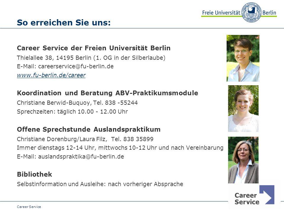 Date So erreichen Sie uns: Career Service der Freien Universität Berlin Thielallee 38, 14195 Berlin (1. OG in der Silberlaube) E-Mail: careerservice@f