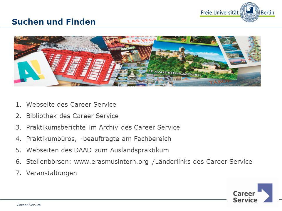 Date Suchen und Finden 1.Webseite des Career Service 2.Bibliothek des Career Service 3.Praktikumsberichte im Archiv des Career Service 4.Praktikumbüro