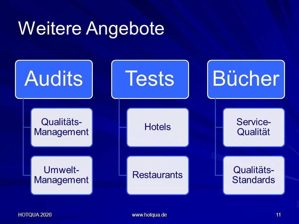 Weitere Angebote Audits Qualitäts- Management Umwelt- Management Tests HotelsRestaurants Bücher Service- Qualität Qualitäts- Standards HOTQUA 2020 www.hotqua.de 11