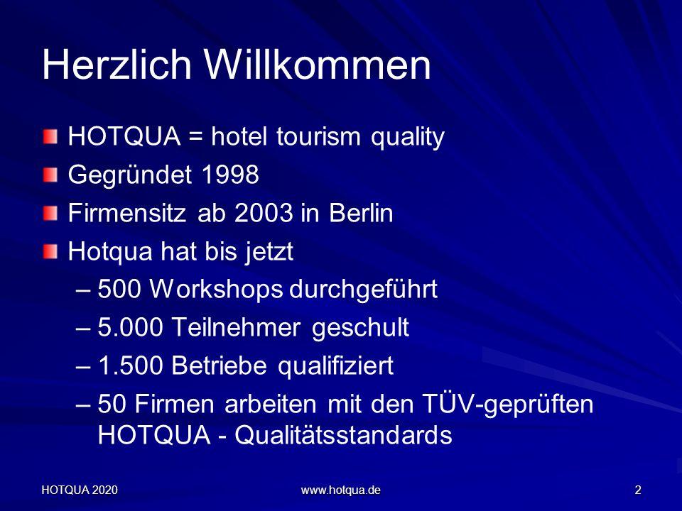 Herzlich Willkommen HOTQUA = hotel tourism quality Gegründet 1998 Firmensitz ab 2003 in Berlin Hotqua hat bis jetzt –500 Workshops durchgeführt –5.000 Teilnehmer geschult –1.500 Betriebe qualifiziert –50 Firmen arbeiten mit den TÜV-geprüften HOTQUA - Qualitätsstandards HOTQUA 2020 www.hotqua.de 2