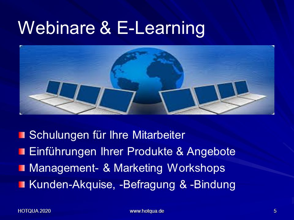 Webinare & E-Learning HOTQUA 2020 www.hotqua.de 5 Schulungen für Ihre Mitarbeiter Einführungen Ihrer Produkte & Angebote Management- & Marketing Workshops Kunden-Akquise, -Befragung & -Bindung