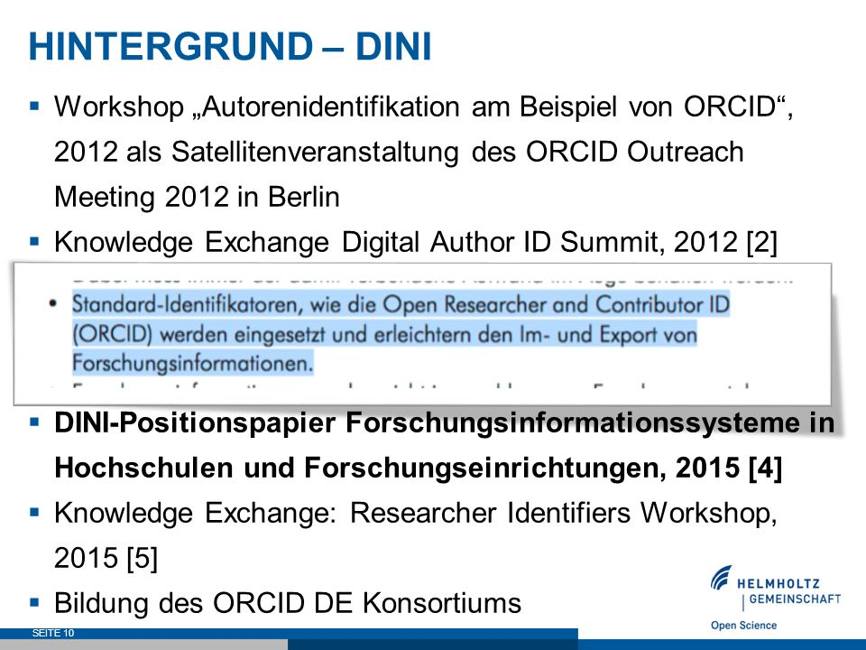 "HINTERGRUND – DINI  Workshop ""Autorenidentifikation am Beispiel von ORCID , 2012 als Satellitenveranstaltung des ORCID Outreach Meeting 2012 in Berlin  Knowledge Exchange Digital Author ID Summit, 2012 [2]  DINI-Zertifikat für Open-Access-Repositorien und - Publikationsdienste 2013 [3]  Session auf dem #bibtag13  DINI-Positionspapier Forschungsinformationssysteme in Hochschulen und Forschungseinrichtungen, 2015 [4]  Knowledge Exchange: Researcher Identifiers Workshop, 2015 [5]  Bildung des ORCID DE Konsortiums SEITE 10"