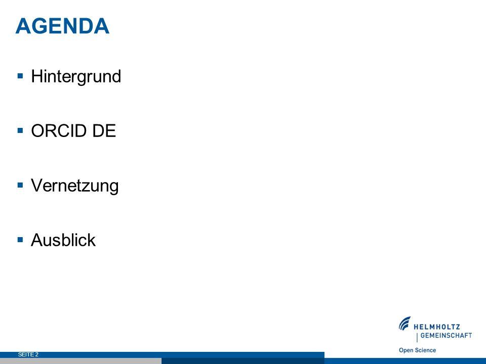 AGENDA  Hintergrund  ORCID DE  Vernetzung  Ausblick SEITE 2
