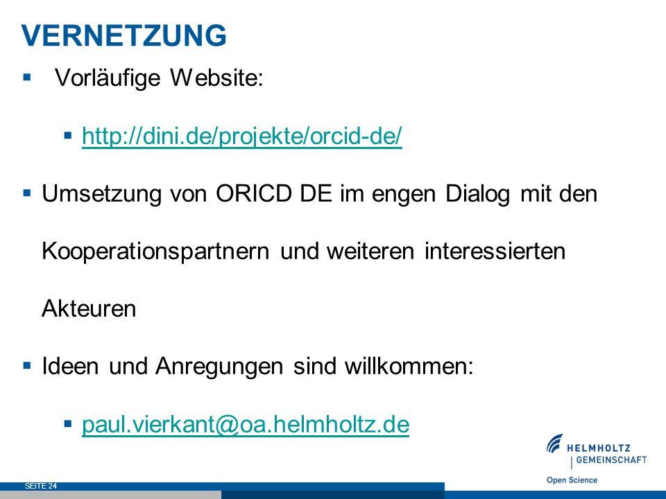 VERNETZUNG  Vorläufige Website:  http://dini.de/projekte/orcid-de/ http://dini.de/projekte/orcid-de/  Umsetzung von ORICD DE im engen Dialog mit den Kooperationspartnern und weiteren interessierten Akteuren  Ideen und Anregungen sind willkommen:  paul.vierkant@oa.helmholtz.de paul.vierkant@oa.helmholtz.de SEITE 24