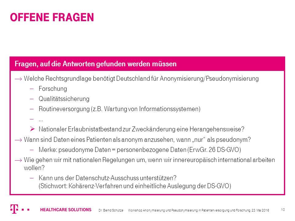 10  Welche Rechtsgrundlage benötigt Deutschland für Anonymisierung/Pseudonymisierung  Forschung  Qualitätssicherung  Routineversorgung (z.B. Wartu