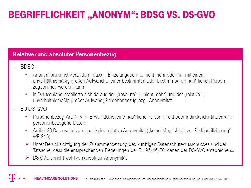 4  BDSG Anonymisieren ist Verändern, dass … Einzelangaben … nicht mehr oder nur mit einem unverhältnismäßig großen Aufwand … einer bestimmten oder be