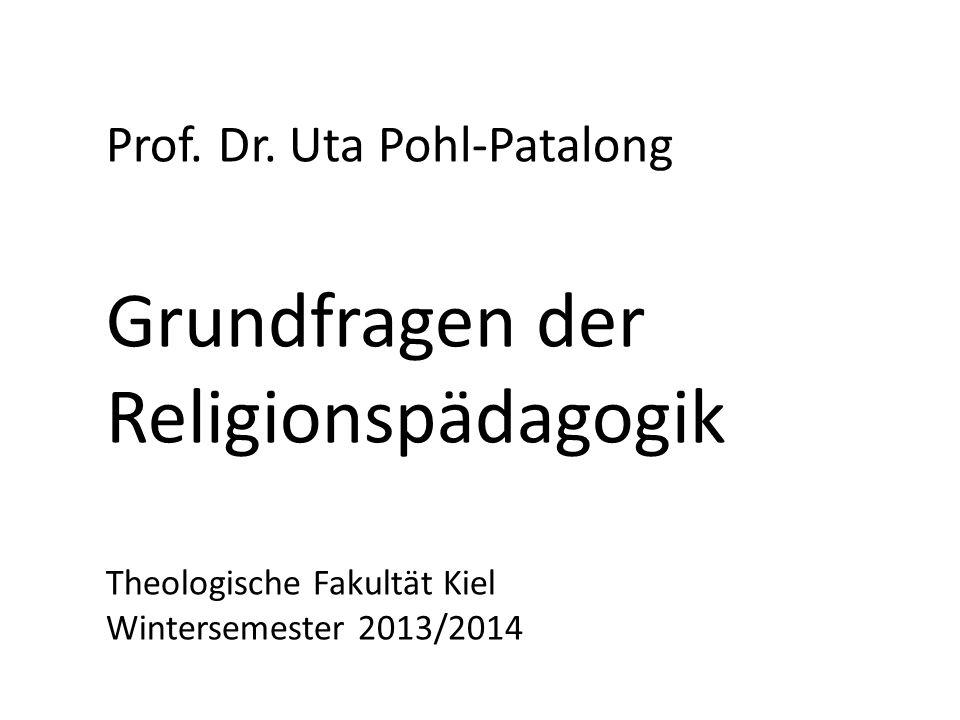 Prof. Dr. Uta Pohl-Patalong Grundfragen der Religionspädagogik Theologische Fakultät Kiel Wintersemester 2013/2014