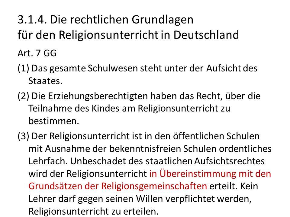3.1.4. Die rechtlichen Grundlagen für den Religionsunterricht in Deutschland Art. 7 GG (1) Das gesamte Schulwesen steht unter der Aufsicht des Staates