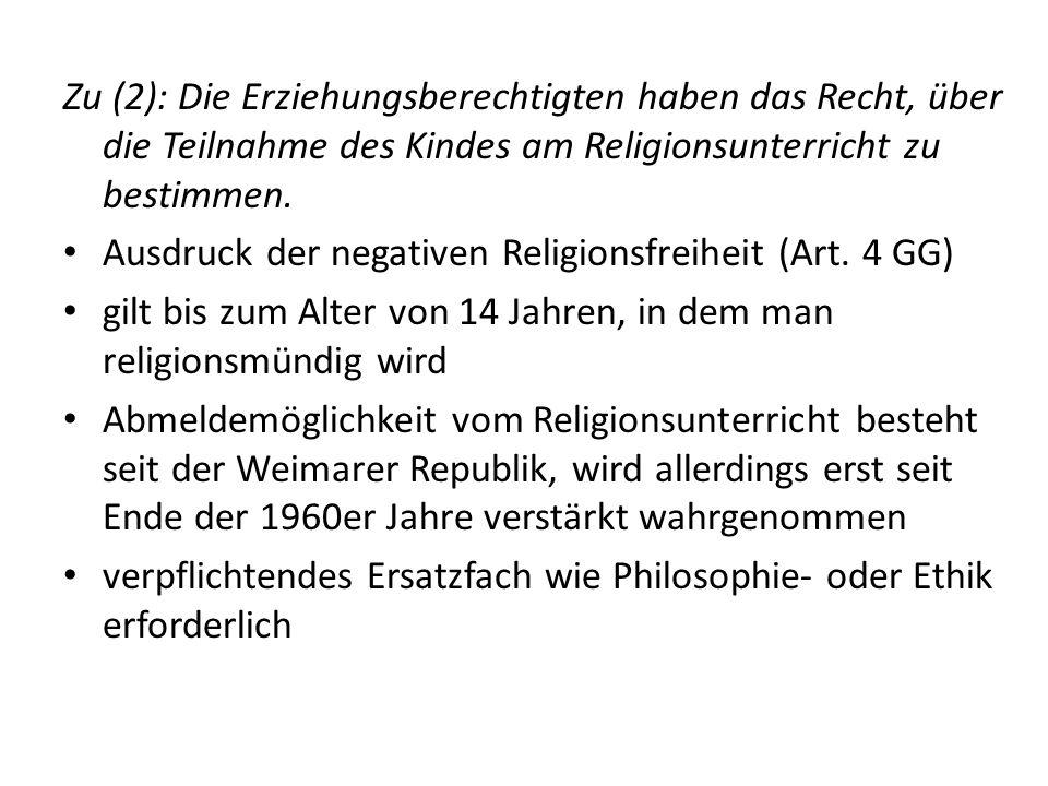 Zu (2): Die Erziehungsberechtigten haben das Recht, über die Teilnahme des Kindes am Religionsunterricht zu bestimmen. Ausdruck der negativen Religion
