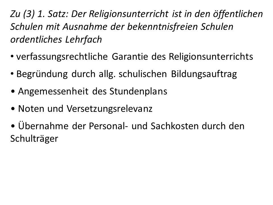 Zu (3) 1. Satz: Der Religionsunterricht ist in den öffentlichen Schulen mit Ausnahme der bekenntnisfreien Schulen ordentliches Lehrfach verfassungsrec