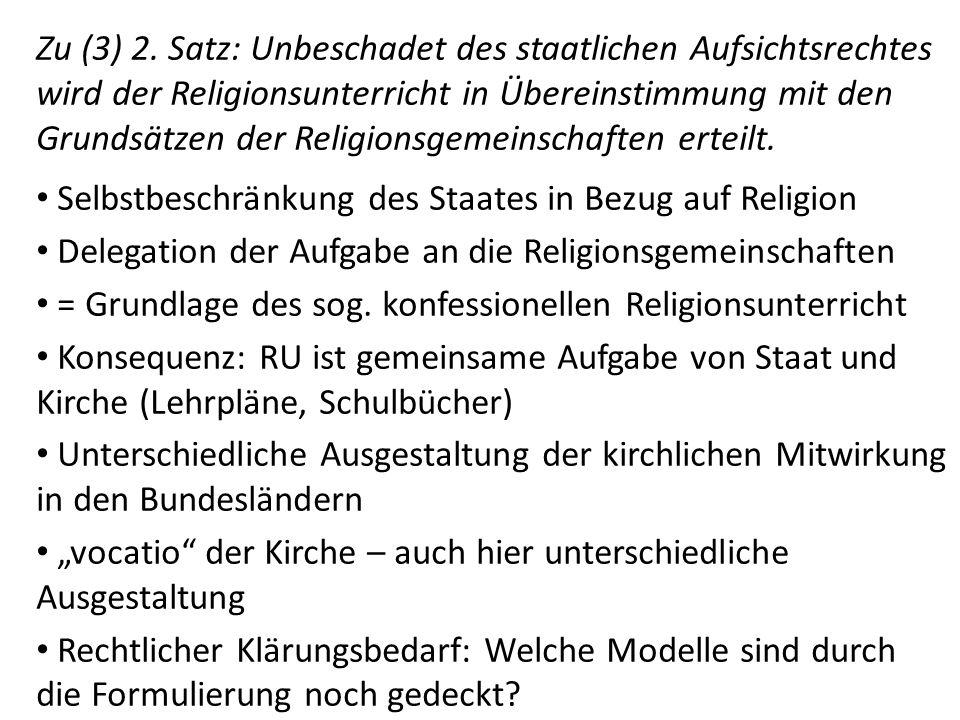 Zu (3) 2. Satz: Unbeschadet des staatlichen Aufsichtsrechtes wird der Religionsunterricht in Übereinstimmung mit den Grundsätzen der Religionsgemeinsc