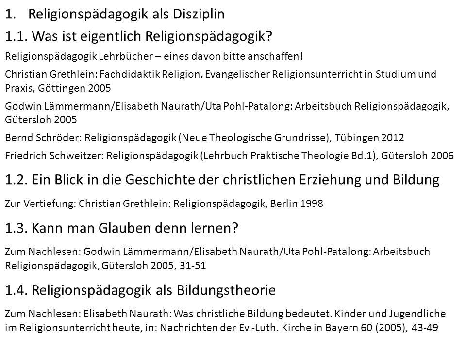 1.Religionspädagogik als Disziplin 1.1. Was ist eigentlich Religionspädagogik? Religionspädagogik Lehrbücher – eines davon bitte anschaffen! Christian