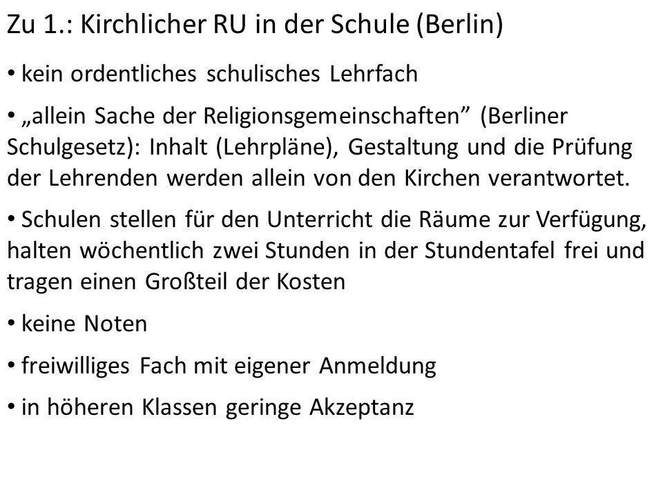 """Zu 1.: Kirchlicher RU in der Schule (Berlin) kein ordentliches schulisches Lehrfach """"allein Sache der Religionsgemeinschaften"""" (Berliner Schulgesetz):"""