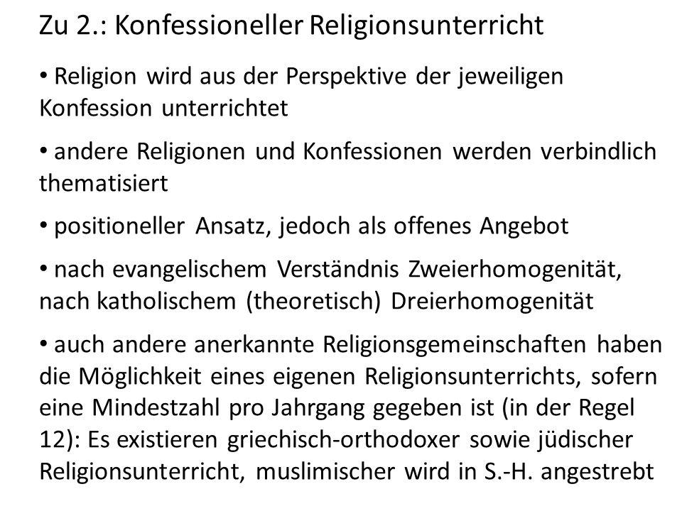 Zu 2.: Konfessioneller Religionsunterricht Religion wird aus der Perspektive der jeweiligen Konfession unterrichtet andere Religionen und Konfessionen