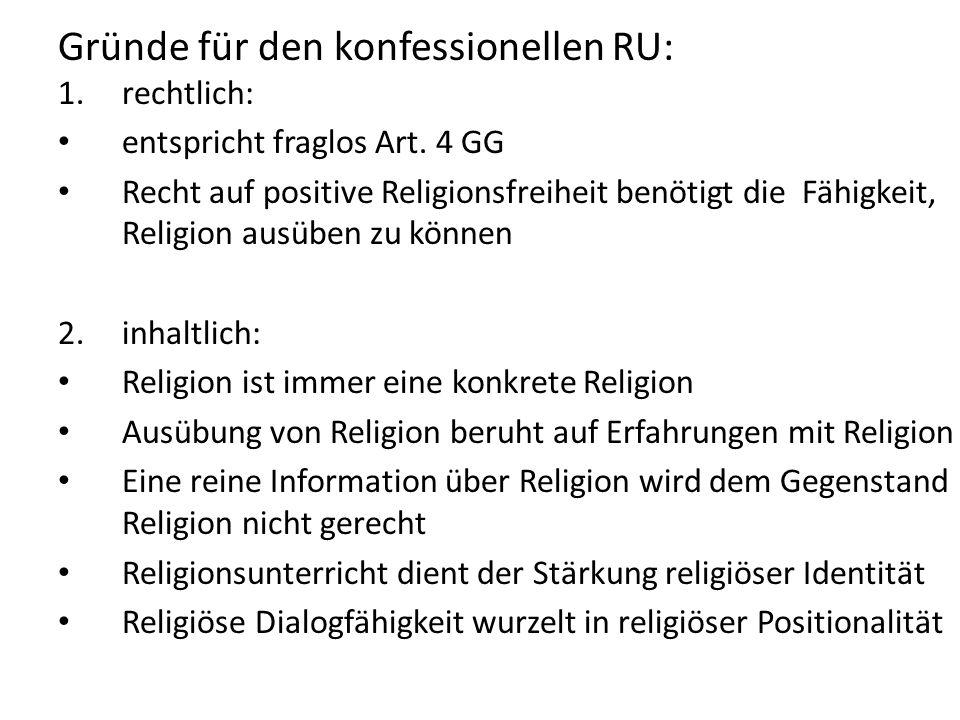 Gründe für den konfessionellen RU: 1.rechtlich: entspricht fraglos Art. 4 GG Recht auf positive Religionsfreiheit benötigt die Fähigkeit, Religion aus