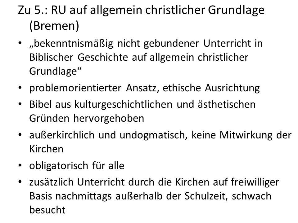 """Zu 5.: RU auf allgemein christlicher Grundlage (Bremen) """"bekenntnismäßig nicht gebundener Unterricht in Biblischer Geschichte auf allgemein christlich"""