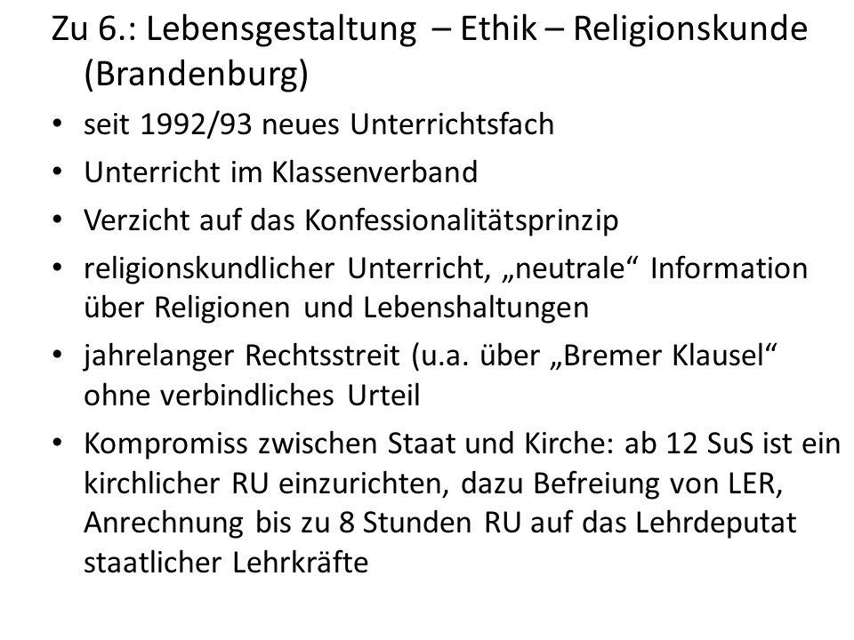 Zu 6.: Lebensgestaltung – Ethik – Religionskunde (Brandenburg) seit 1992/93 neues Unterrichtsfach Unterricht im Klassenverband Verzicht auf das Konfes