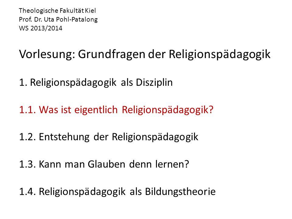 Theologische Fakultät Kiel Prof. Dr. Uta Pohl-Patalong WS 2013/2014 Vorlesung: Grundfragen der Religionspädagogik 1.Religionspädagogik als Disziplin 1