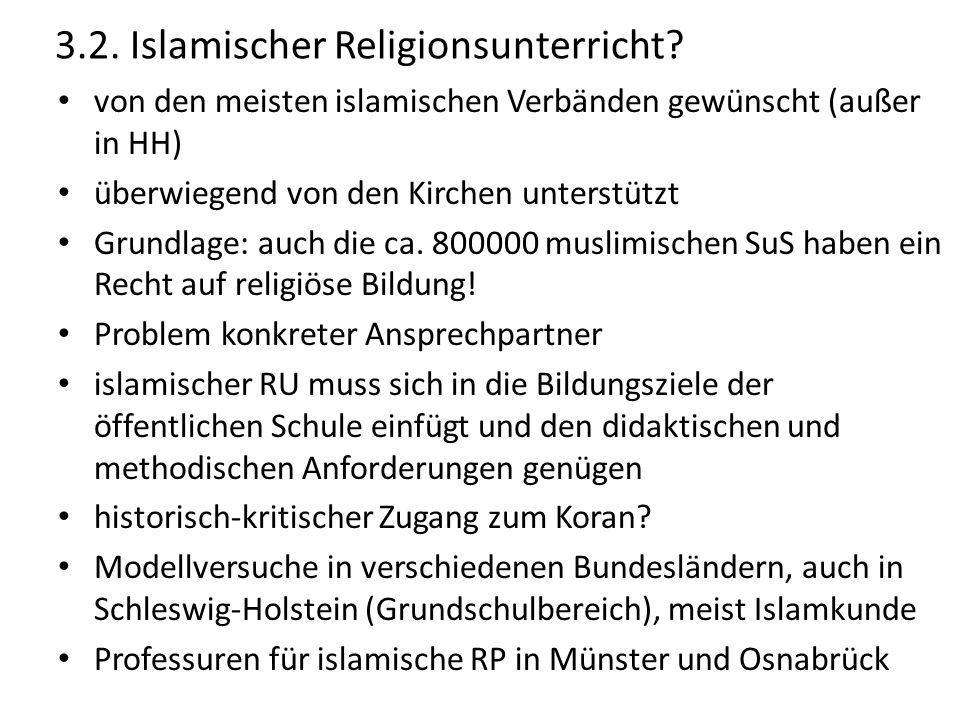 3.2. Islamischer Religionsunterricht? von den meisten islamischen Verbänden gewünscht (außer in HH) überwiegend von den Kirchen unterstützt Grundlage: