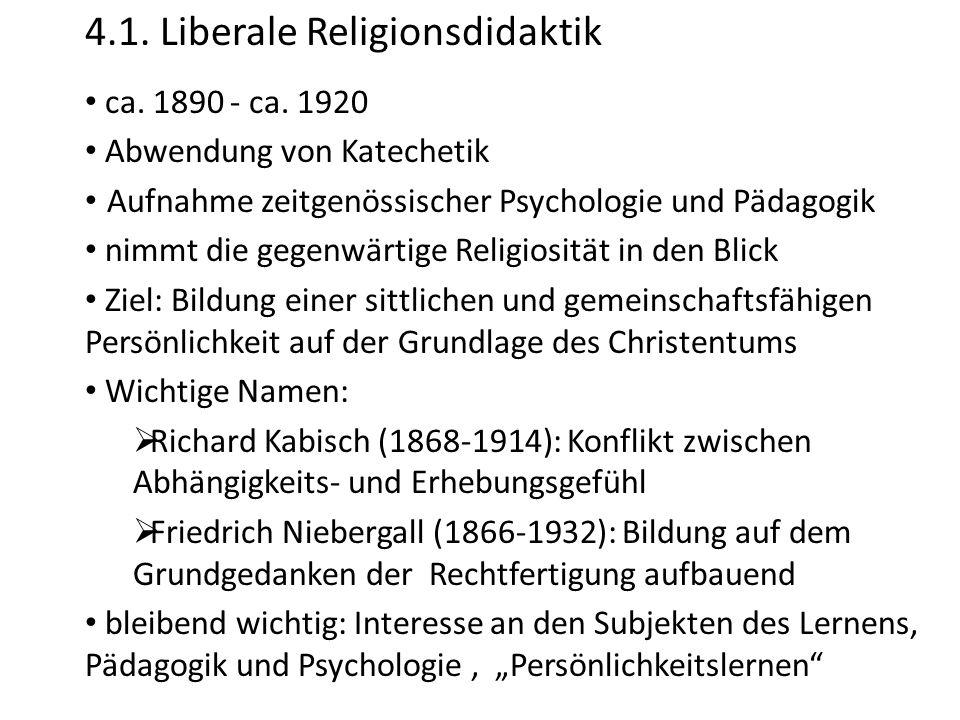 4.1. Liberale Religionsdidaktik ca. 1890 - ca. 1920 Abwendung von Katechetik Aufnahme zeitgenössischer Psychologie und Pädagogik nimmt die gegenwärtig