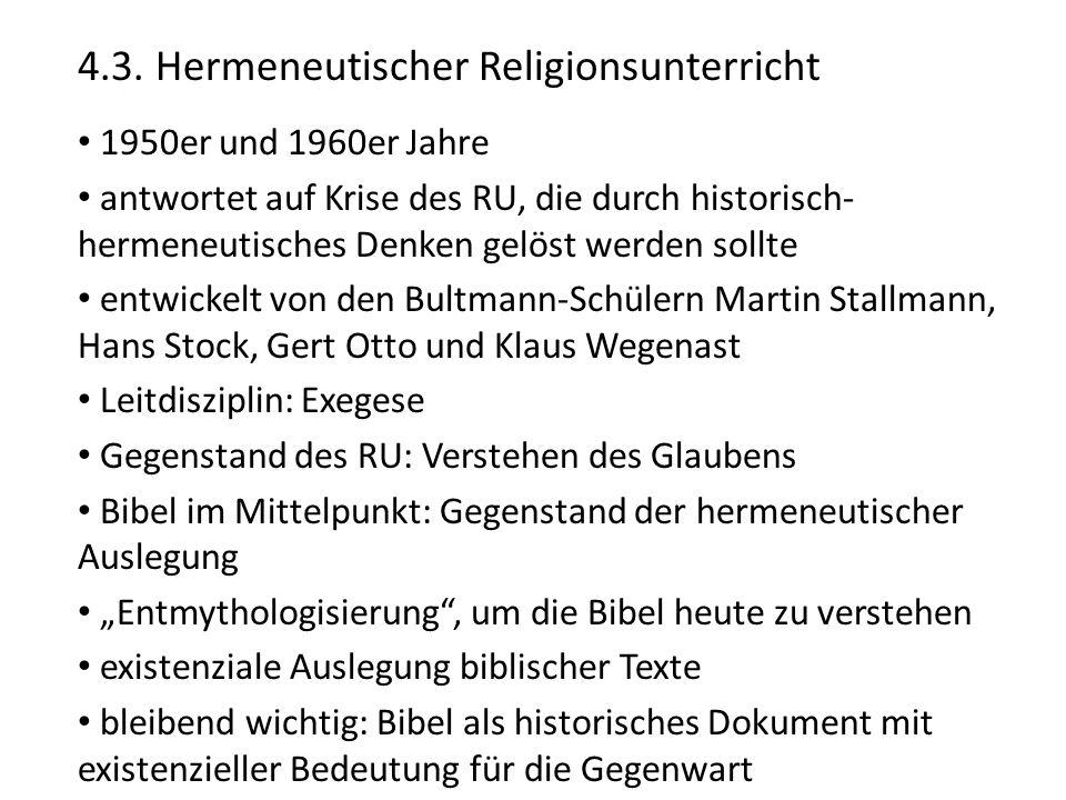 4.3. Hermeneutischer Religionsunterricht 1950er und 1960er Jahre antwortet auf Krise des RU, die durch historisch- hermeneutisches Denken gelöst werde