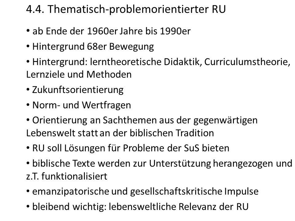 4.4. Thematisch-problemorientierter RU ab Ende der 1960er Jahre bis 1990er Hintergrund 68er Bewegung Hintergrund: lerntheoretische Didaktik, Curriculu