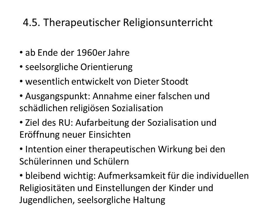 4.5. Therapeutischer Religionsunterricht ab Ende der 1960er Jahre seelsorgliche Orientierung wesentlich entwickelt von Dieter Stoodt Ausgangspunkt: An