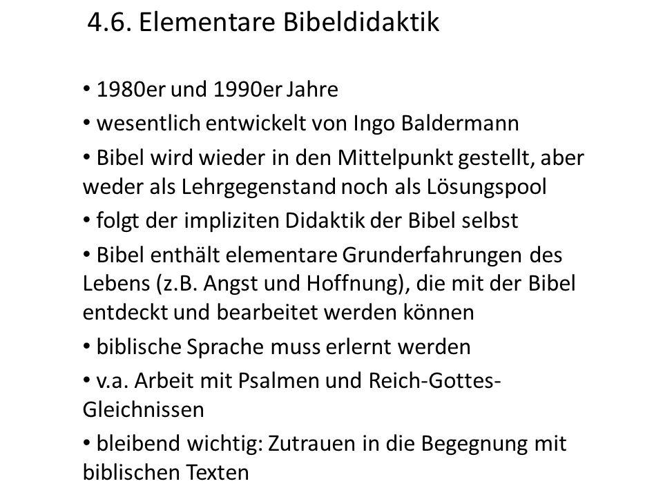 4.6. Elementare Bibeldidaktik 1980er und 1990er Jahre wesentlich entwickelt von Ingo Baldermann Bibel wird wieder in den Mittelpunkt gestellt, aber we
