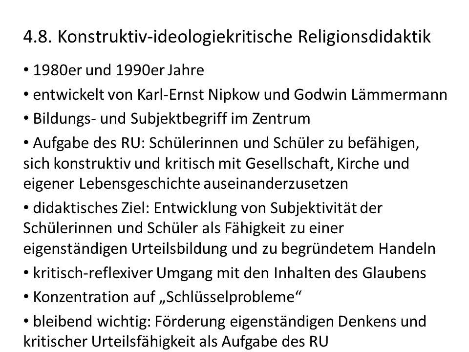 4.8. Konstruktiv-ideologiekritische Religionsdidaktik 1980er und 1990er Jahre entwickelt von Karl-Ernst Nipkow und Godwin Lämmermann Bildungs- und Sub