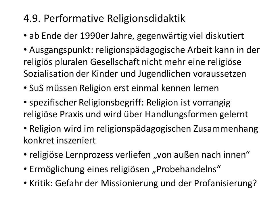 4.9. Performative Religionsdidaktik ab Ende der 1990er Jahre, gegenwärtig viel diskutiert Ausgangspunkt: religionspädagogische Arbeit kann in der reli