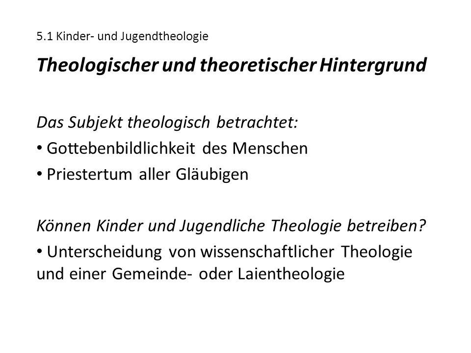 5.1 Kinder- und Jugendtheologie Theologischer und theoretischer Hintergrund Das Subjekt theologisch betrachtet: Gottebenbildlichkeit des Menschen Prie