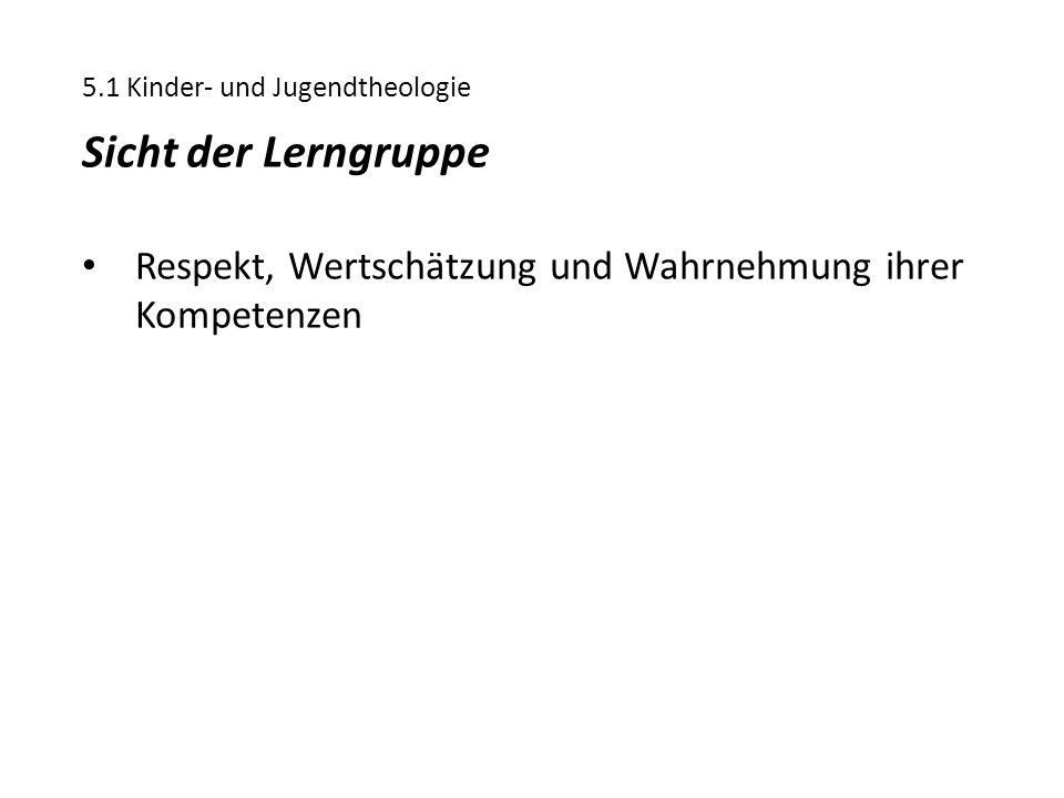 5.1 Kinder- und Jugendtheologie Sicht der Lerngruppe Respekt, Wertschätzung und Wahrnehmung ihrer Kompetenzen