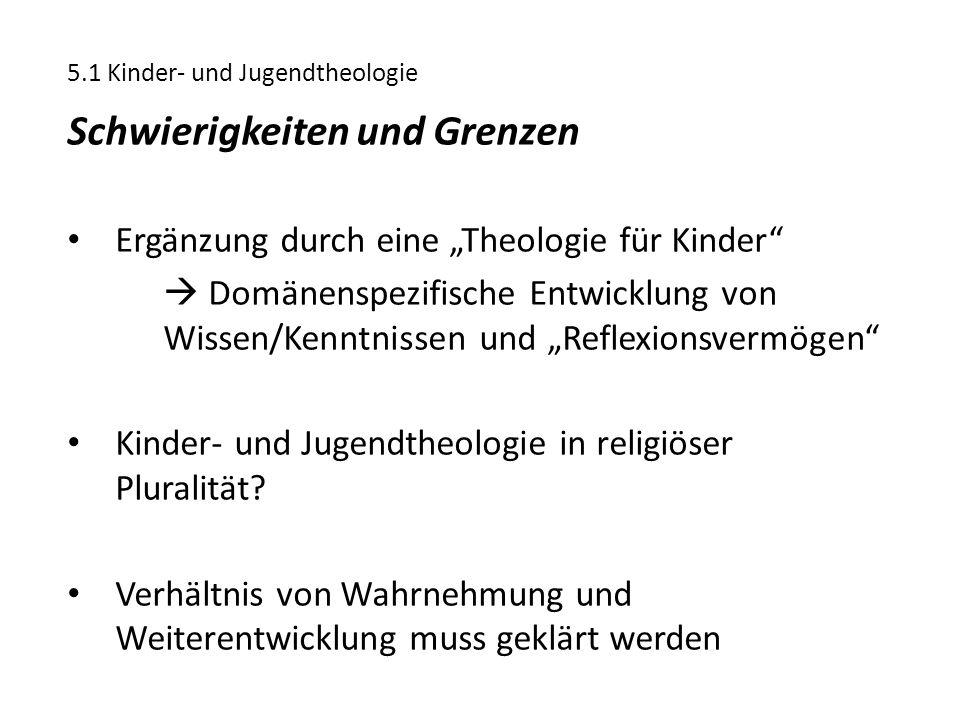 """5.1 Kinder- und Jugendtheologie Schwierigkeiten und Grenzen Ergänzung durch eine """"Theologie für Kinder""""  Domänenspezifische Entwicklung von Wissen/Ke"""