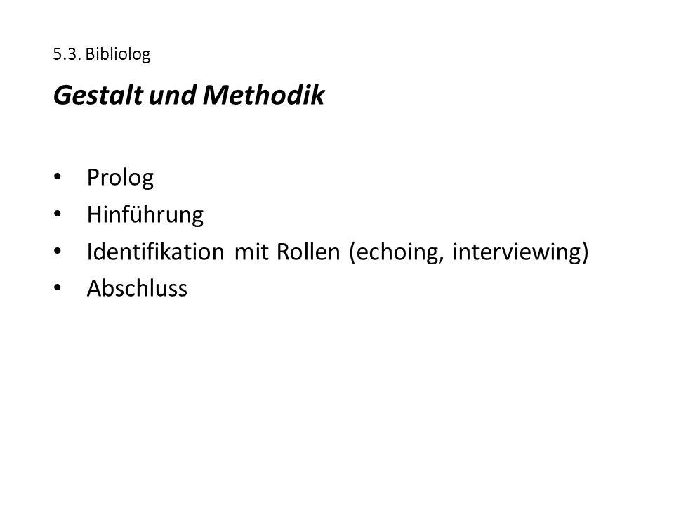 5.3. Bibliolog Gestalt und Methodik Prolog Hinführung Identifikation mit Rollen (echoing, interviewing) Abschluss