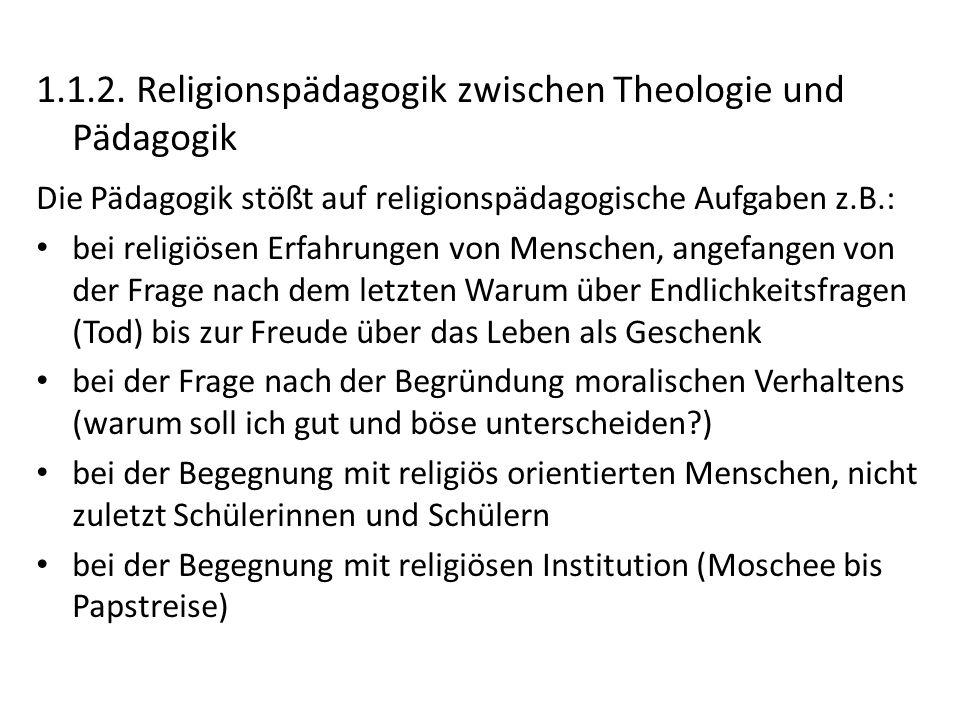 1.1.2. Religionspädagogik zwischen Theologie und Pädagogik Die Pädagogik stößt auf religionspädagogische Aufgaben z.B.: bei religiösen Erfahrungen von