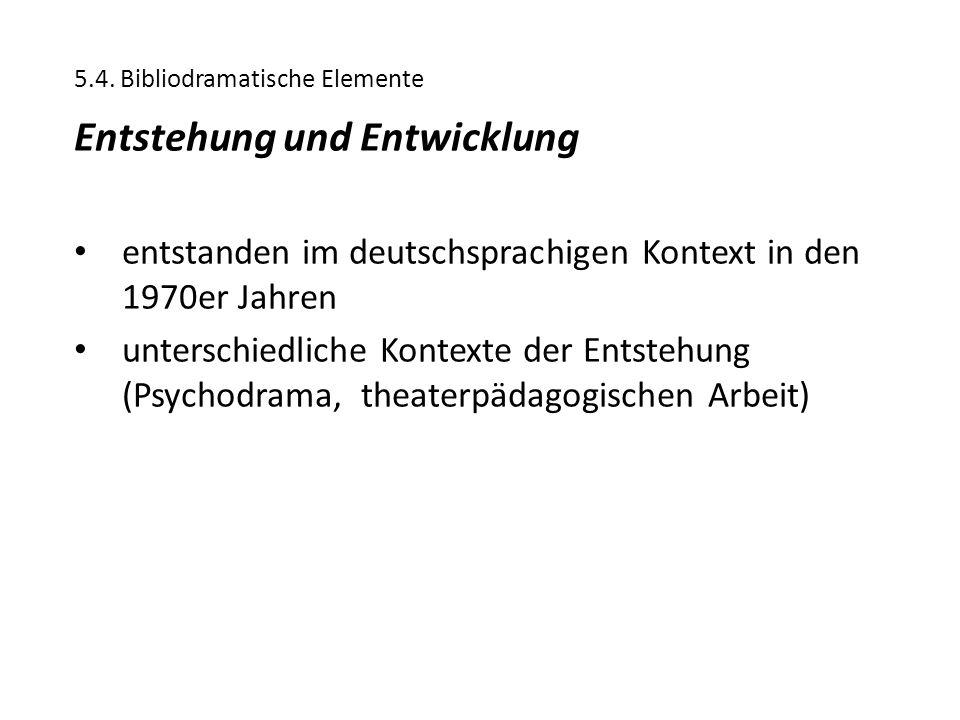 5.4. Bibliodramatische Elemente Entstehung und Entwicklung entstanden im deutschsprachigen Kontext in den 1970er Jahren unterschiedliche Kontexte der